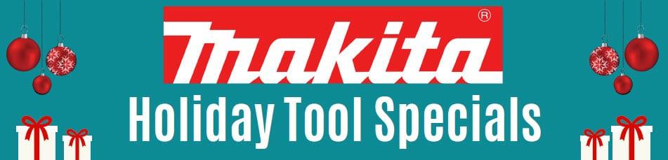 Makita Holiday Tool Special
